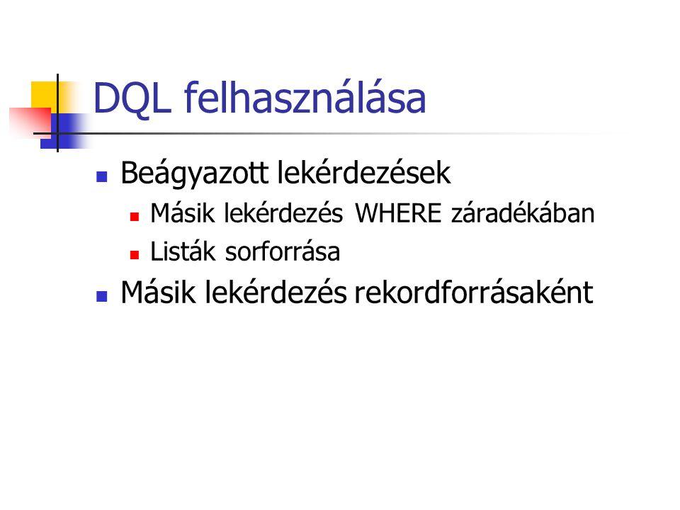 DQL felhasználása  Beágyazott lekérdezések  Másik lekérdezés WHERE záradékában  Listák sorforrása  Másik lekérdezés rekordforrásaként