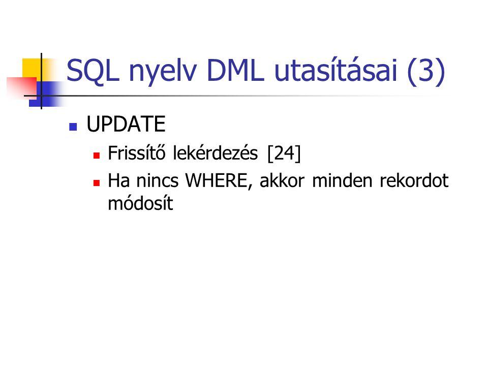 SQL nyelv DML utasításai (3)  UPDATE  Frissítő lekérdezés [24]  Ha nincs WHERE, akkor minden rekordot módosít