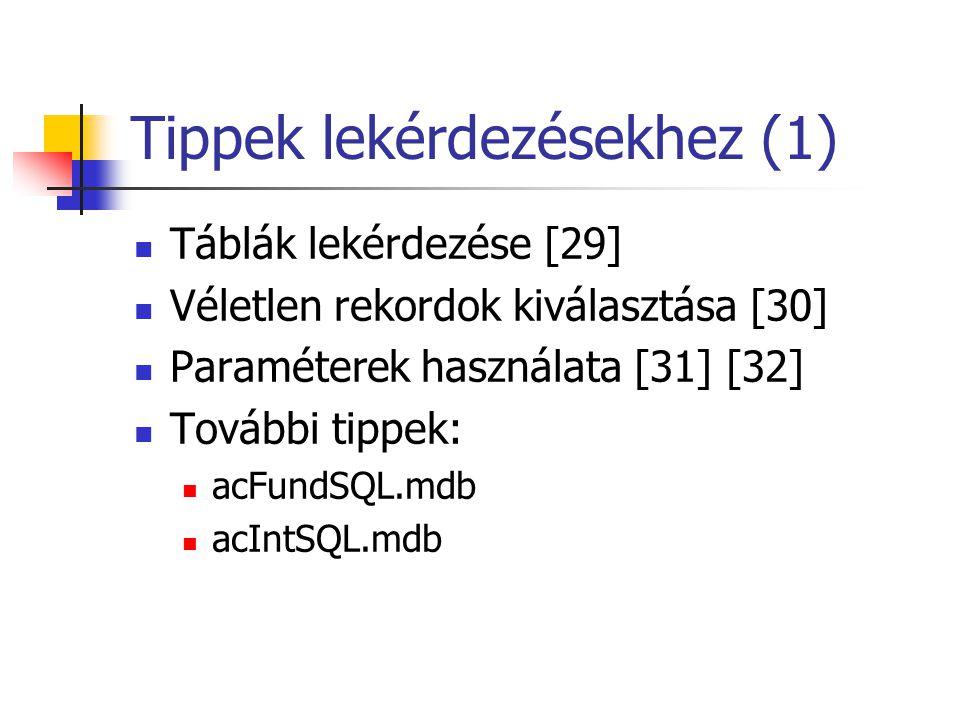 Tippek lekérdezésekhez (1)  Táblák lekérdezése [29]  Véletlen rekordok kiválasztása [30]  Paraméterek használata [31] [32]  További tippek:  acFu