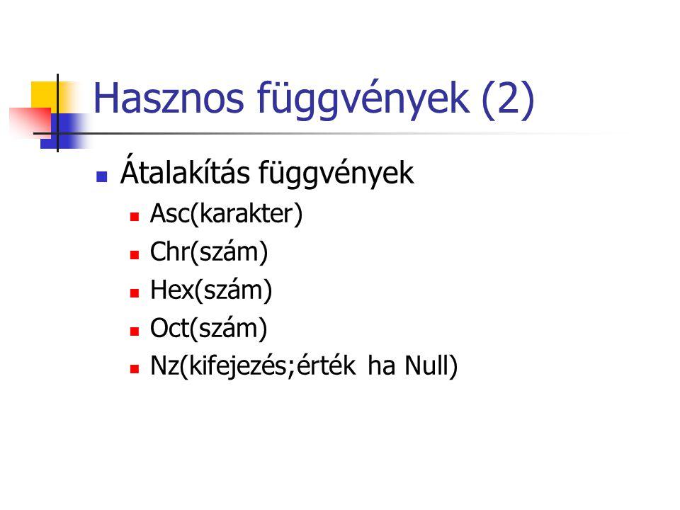 Hasznos függvények (2)  Átalakítás függvények  Asc(karakter)  Chr(szám)  Hex(szám)  Oct(szám)  Nz(kifejezés;érték ha Null)