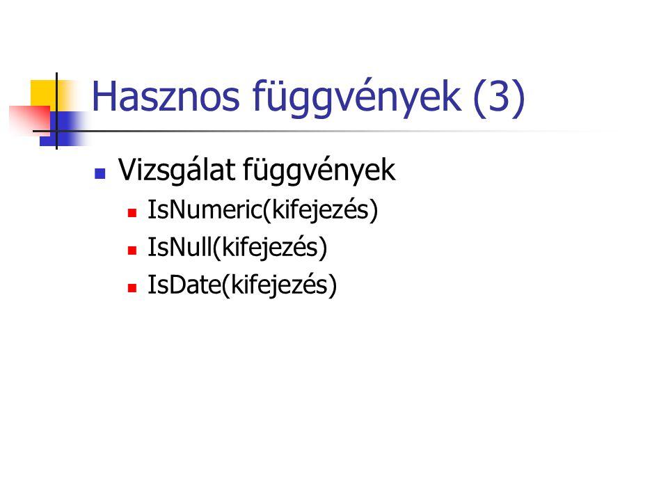 Hasznos függvények (3)  Vizsgálat függvények  IsNumeric(kifejezés)  IsNull(kifejezés)  IsDate(kifejezés)
