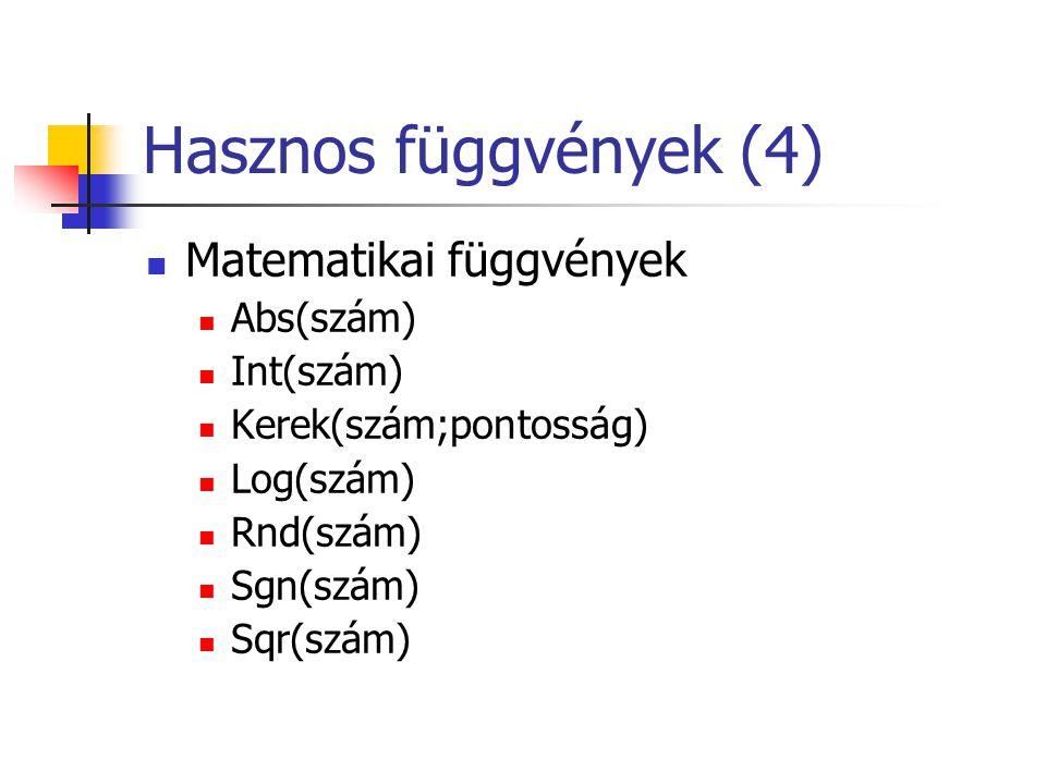 Hasznos függvények (4)  Matematikai függvények  Abs(szám)  Int(szám)  Kerek(szám;pontosság)  Log(szám)  Rnd(szám)  Sgn(szám)  Sqr(szám)