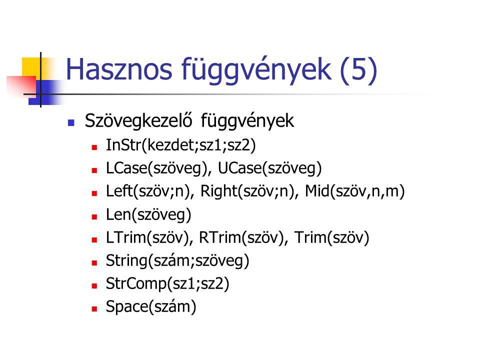 Hasznos függvények (5)  Szövegkezelő függvények  InStr(kezdet;sz1;sz2)  LCase(szöveg), UCase(szöveg)  Left(szöv;n), Right(szöv;n), Mid(szöv,n,m) 
