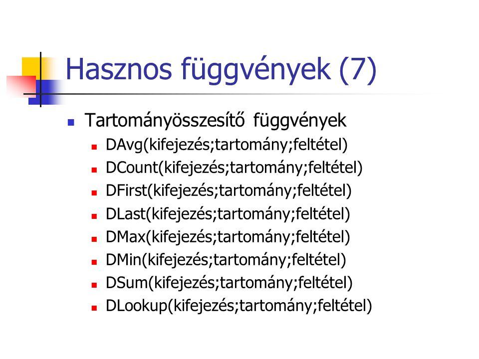 Hasznos függvények (7)  Tartományösszesítő függvények  DAvg(kifejezés;tartomány;feltétel)  DCount(kifejezés;tartomány;feltétel)  DFirst(kifejezés;