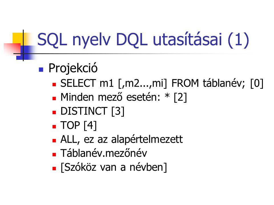 SQL nyelv DQL utasításai (2)  Szelekció  WHERE [5]  And, or, not [6]  Between  Like [7]  Dátumok megadása [8]  Igen/Nem (-1=True; 0=False)  IS NULL  IN, lekérdezések beágyazása [19]