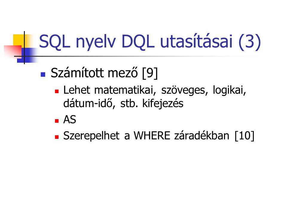 SQL nyelv DQL utasításai (3)  Számított mező [9]  Lehet matematikai, szöveges, logikai, dátum-idő, stb. kifejezés  AS  Szerepelhet a WHERE záradék