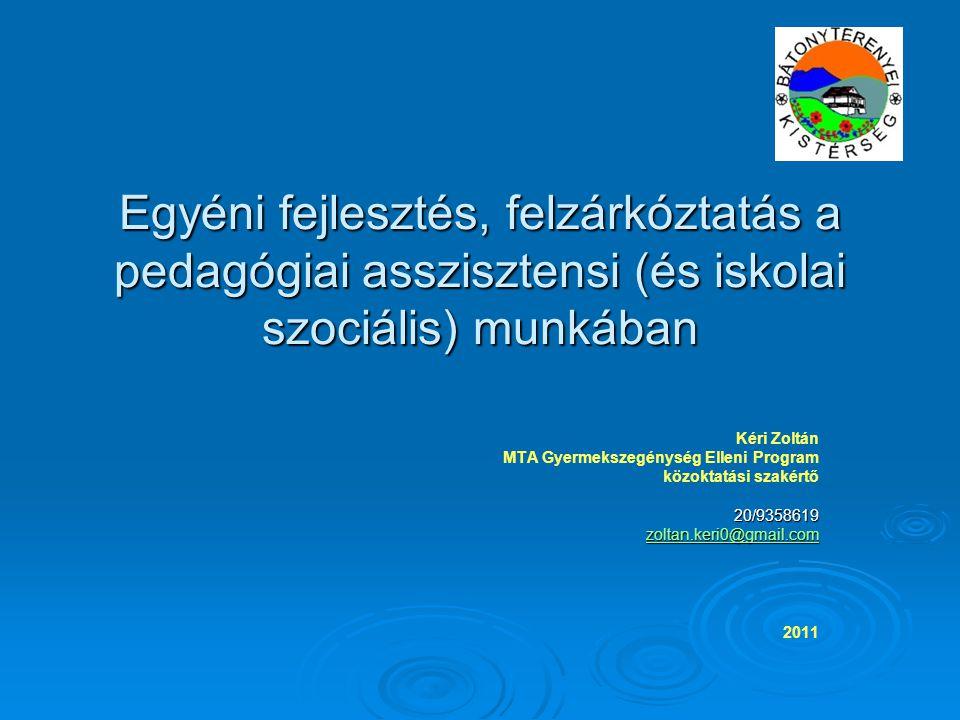 Egyéni fejlesztés, felzárkóztatás a pedagógiai asszisztensi (és iskolai szociális) munkában Kéri Zoltán MTA Gyermekszegénység Elleni Program közoktatá
