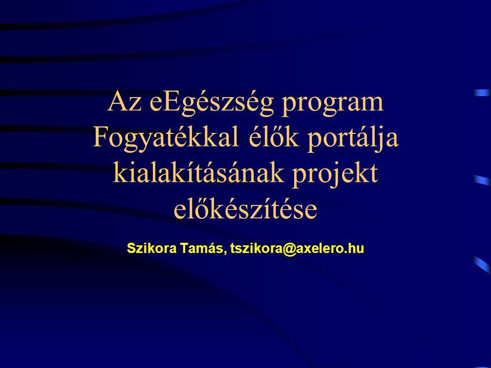 Az eEgészség program Fogyatékkal élők portálja kialakításának projekt előkészítése Szikora Tamás, tszikora@axelero.hu