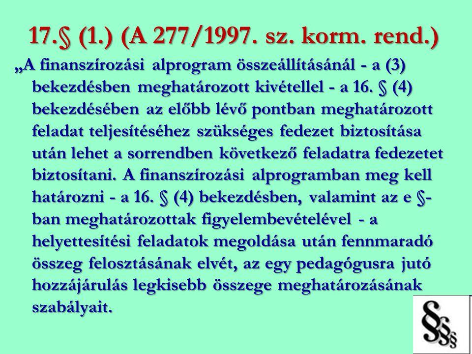"""17.§ (1.) (A 277/1997. sz. korm. rend.) """"A finanszírozási alprogram összeállításánál - a (3) bekezdésben meghatározott kivétellel - a 16. § (4) bekezd"""