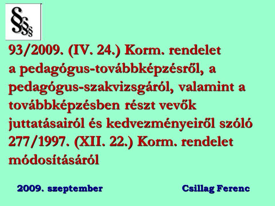 93/2009. (IV. 24.) Korm. rendelet a pedagógus-továbbképzésről, a pedagógus-szakvizsgáról, valamint a továbbképzésben részt vevők juttatásairól és kedv