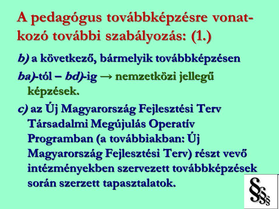 A pedagógus továbbképzésre vonat- kozó további szabályozás: (1.) b) a következő, bármelyik továbbképzésen ba)-tól – bd)-ig → nemzetközi jellegű képzés