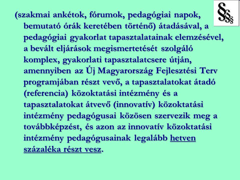 (szakmai ankétok, fórumok, pedagógiai napok, bemutató órák keretében történő) átadásával, a pedagógiai gyakorlat tapasztalatainak elemzésével, a bevál
