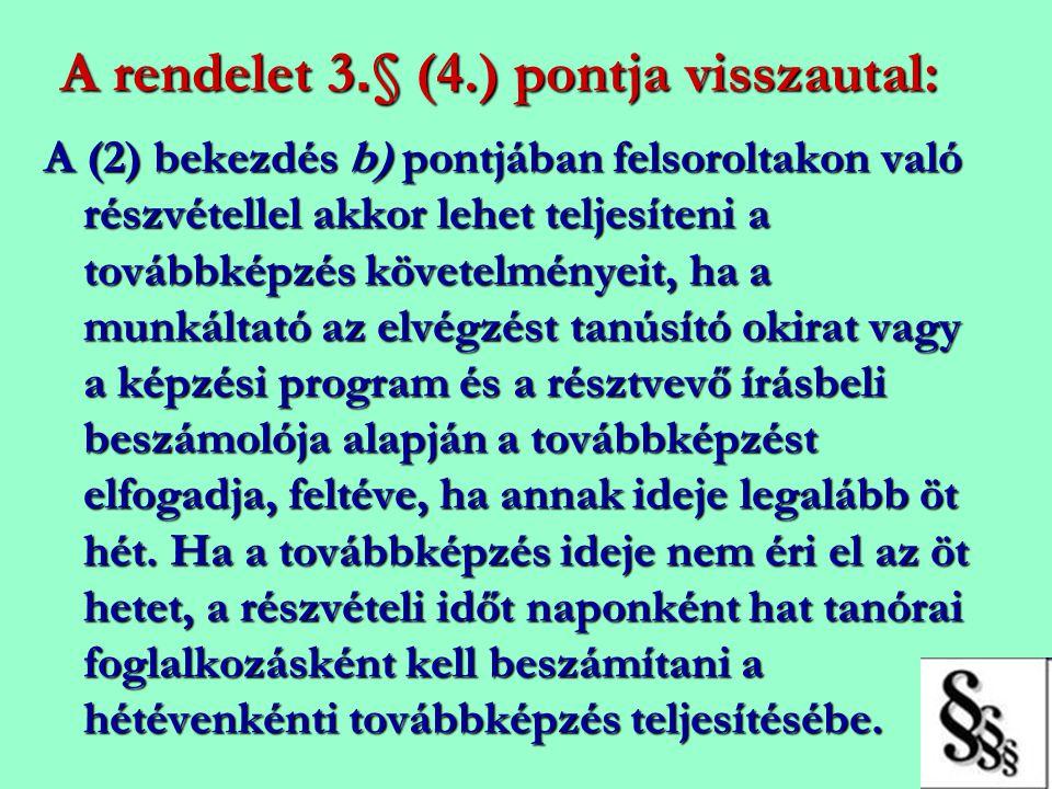 A rendelet 3. § (4.) pontja visszautal: A (2) bekezdés b) pontjában felsoroltakon való részvétellel akkor lehet teljesíteni a továbbképzés követelmény