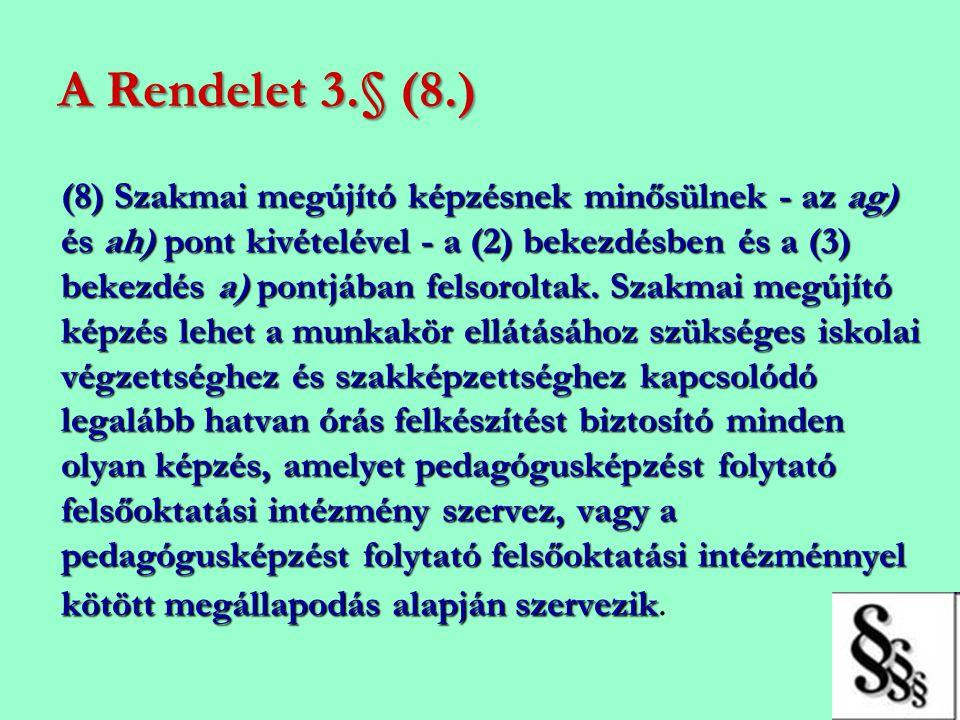 A Rendelet 3.§ (8.) (8) Szakmai megújító képzésnek minősülnek - az ag) és ah) pont kivételével - a (2) bekezdésben és a (3) bekezdés a) pontjában fels