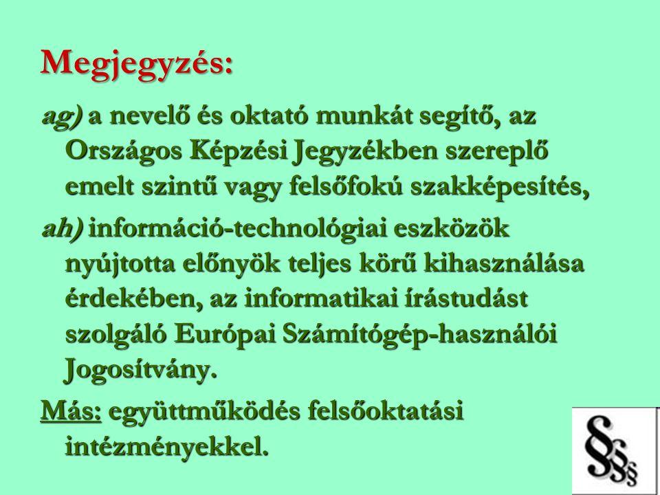 Megjegyzés: ag) a nevelő és oktató munkát segítő, az Országos Képzési Jegyzékben szereplő emelt szintű vagy felsőfokú szakképesítés, ah) információ-te