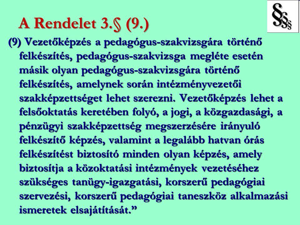 A Rendelet 3.§ (9.) (9) Vezetőképzés a pedagógus-szakvizsgára történő felkészítés, pedagógus-szakvizsga megléte esetén másik olyan pedagógus-szakvizsg