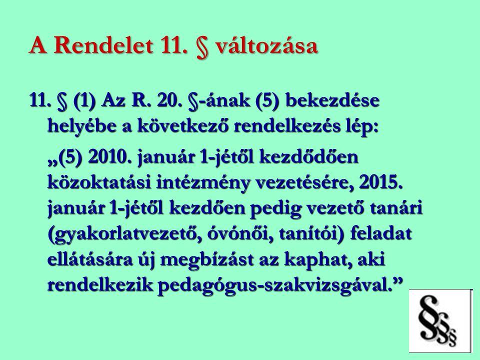 """A Rendelet 11. § változása 11. § (1) Az R. 20. §-ának (5) bekezdése helyébe a következő rendelkezés lép: """"(5) 2010. január 1-jétől kezdődően közoktatá"""
