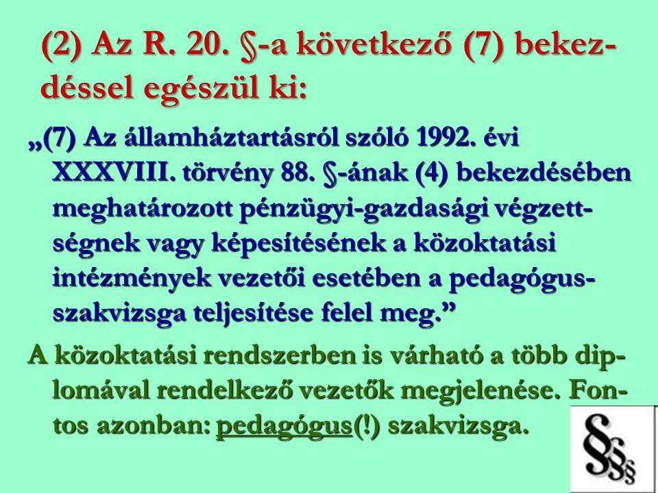 """(2) Az R. 20. §-a következő (7) bekez- déssel egészül ki: """"(7) Az államháztartásról szóló 1992. évi XXXVIII. törvény 88. §-ának (4) bekezdésében megha"""