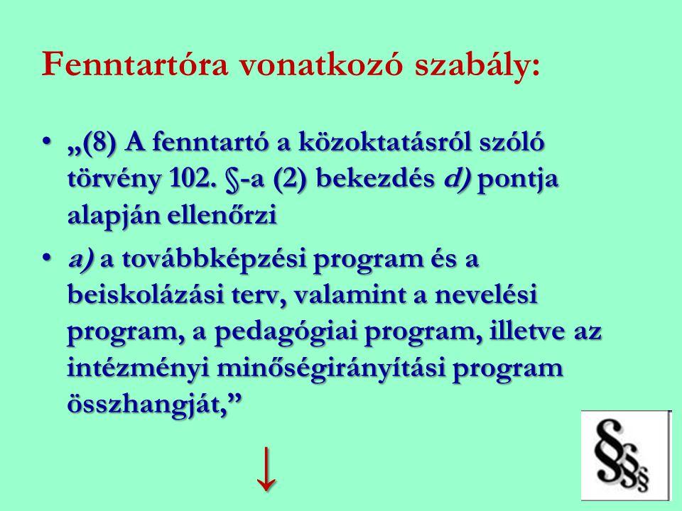 """Fenntartóra vonatkozó szabály: •""""(8) A fenntartó a közoktatásról szóló törvény 102. §-a (2) bekezdés d) pontja alapján ellenőrzi •a) a továbbképzési p"""