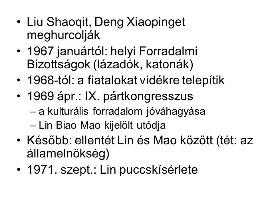 •Liu Shaoqit, Deng Xiaopinget meghurcolják •1967 januártól: helyi Forradalmi Bizottságok (lázadók, katonák) •1968-tól: a fiatalokat vidékre telepítik