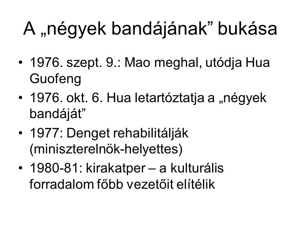 """A """"négyek bandájának"""" bukása •1976. szept. 9.: Mao meghal, utódja Hua Guofeng •1976. okt. 6. Hua letartóztatja a """"négyek bandáját"""" •1977: Denget rehab"""