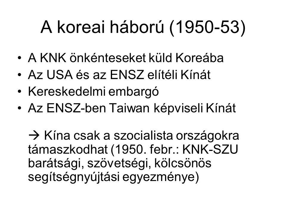 A koreai háború (1950-53) •A KNK önkénteseket küld Koreába •Az USA és az ENSZ elítéli Kínát •Kereskedelmi embargó •Az ENSZ-ben Taiwan képviseli Kínát