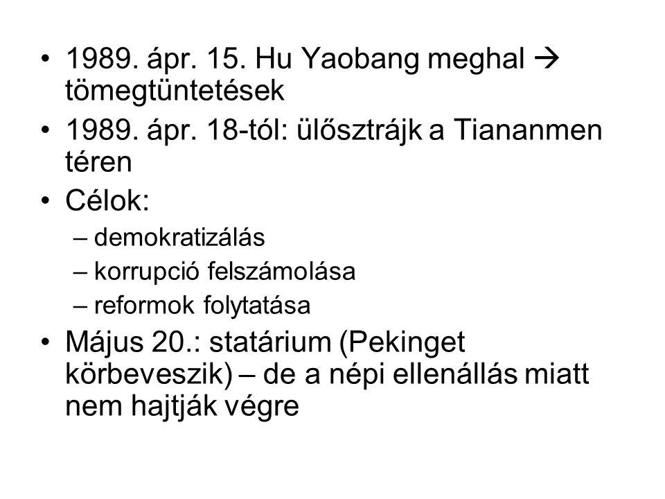 •1989. ápr. 15. Hu Yaobang meghal  tömegtüntetések •1989. ápr. 18-tól: ülősztrájk a Tiananmen téren •Célok: –demokratizálás –korrupció felszámolása –