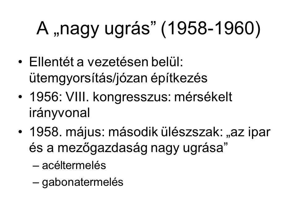 """A """"nagy ugrás"""" (1958-1960) •Ellentét a vezetésen belül: ütemgyorsítás/józan építkezés •1956: VIII. kongresszus: mérsékelt irányvonal •1958. május: más"""
