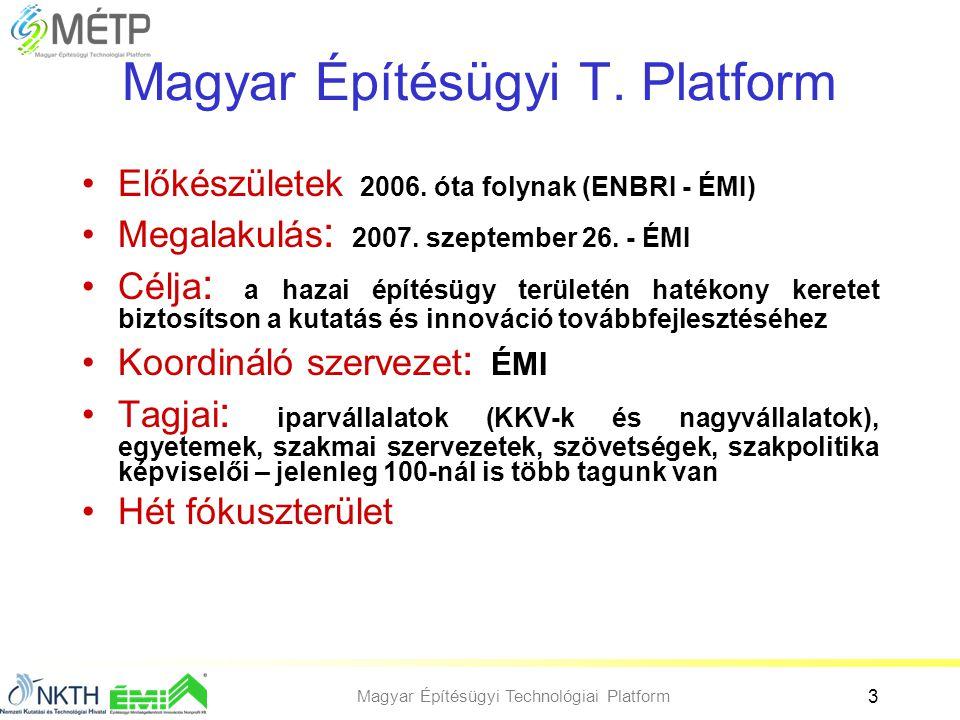 Magyar Építésügyi Technológiai Platform 3 Magyar Építésügyi T. Platform •Előkészületek 2006. óta folynak (ENBRI - ÉMI) •Megalakulás : 2007. szeptember