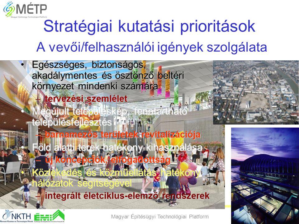 Magyar Építésügyi Technológiai Platform 9 Stratégiai kutatási prioritások A vevői/felhasználói igények szolgálata •Egészséges, biztonságos, akadálymen
