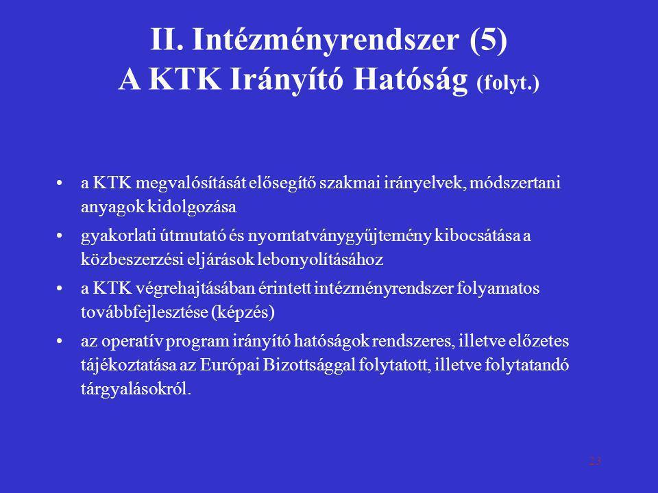 23 II. Intézményrendszer (5) A KTK Irányító Hatóság (folyt.) •a KTK megvalósítását elősegítő szakmai irányelvek, módszertani anyagok kidolgozása •gyak