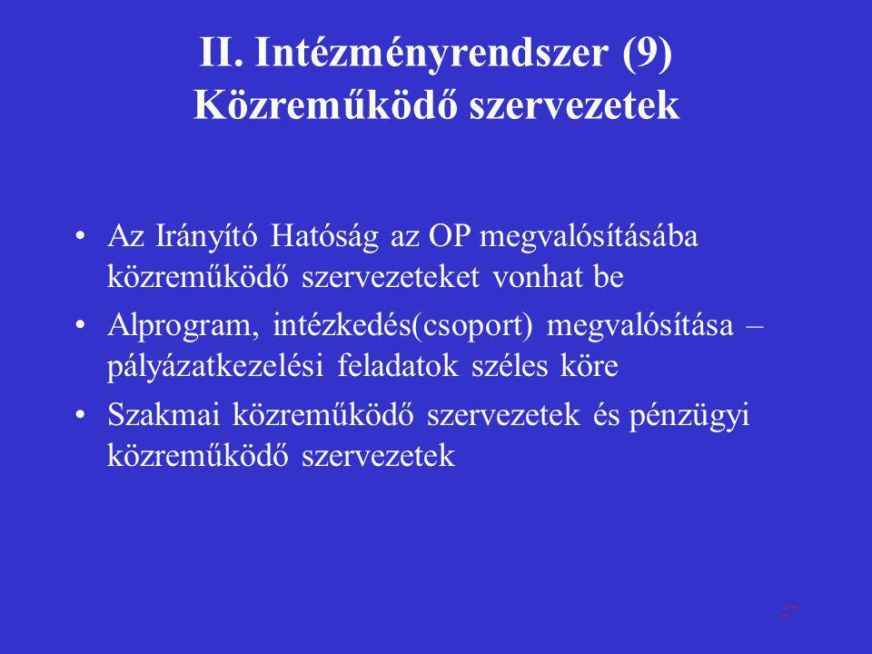 27 II. Intézményrendszer (9) Közreműködő szervezetek •Az Irányító Hatóság az OP megvalósításába közreműködő szervezeteket vonhat be •Alprogram, intézk