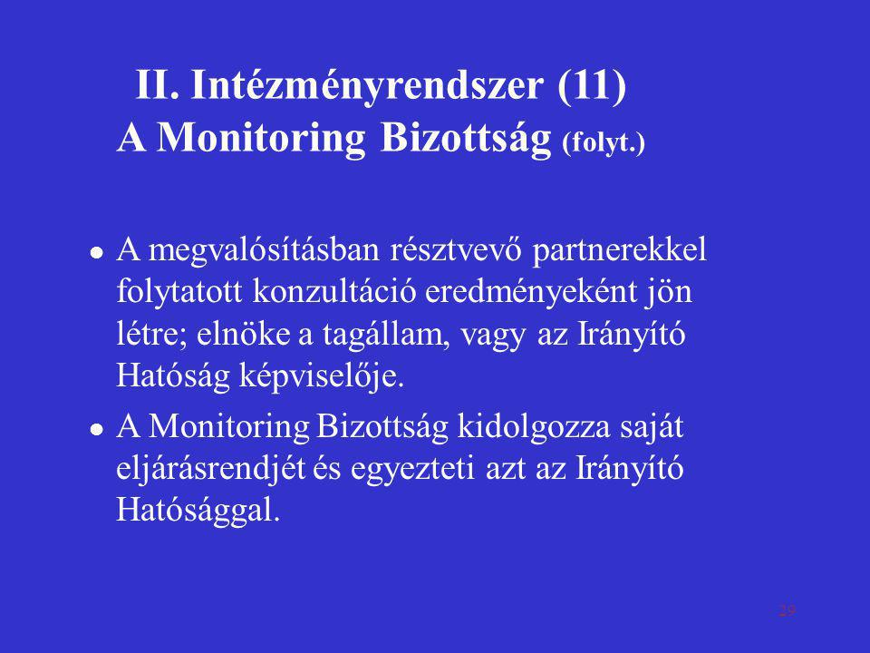 29 II. Intézményrendszer (11) A Monitoring Bizottság (folyt.)  A megvalósításban résztvevő partnerekkel folytatott konzultáció eredményeként jön létr