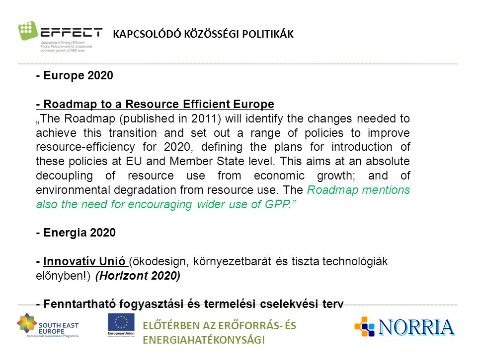 "KAPCSOLÓDÓ KÖZÖSSÉGI POLITIKÁK ELŐTÉRBEN AZ ERŐFORRÁS- ÉS ENERGIAHATÉKONYSÁG! - Europe 2020 - Roadmap to a Resource Efficient Europe ""The Roadmap (pub"