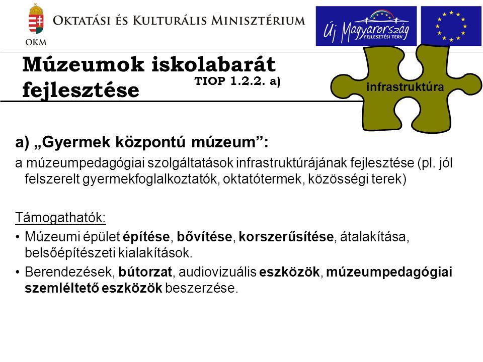 """a) """"Gyermek központú múzeum : a múzeumpedagógiai szolgáltatások infrastruktúrájának fejlesztése (pl."""