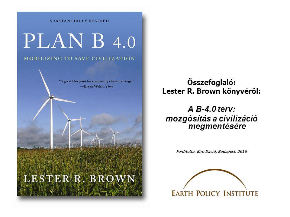 •A B-terv: négy fő célja •A népességszám stabilizálása és a szegénység felszámolása •A Föld helyreállítása •A B-terv költségvetése •Az éghajlatvédelem cselekvési terve •Karbon-kibocsátás beárazása •Háborús jellegű mozgósítás •A megoldás egyes alkotóelemei •Kezdjünk bele a munkába •Nő az éhínségben szenvedő emberek száma •Magasba szöknek az élelmiszerárak •Hogyan jutottunk ide.