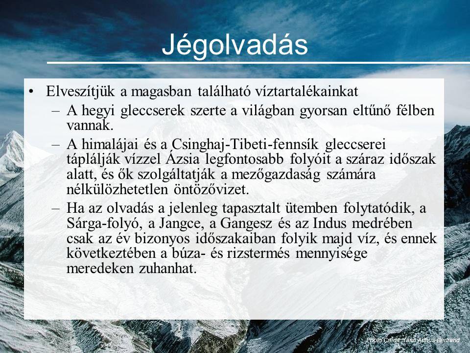 Jégolvadás •Elveszítjük a magasban található víztartalékainkat –A hegyi gleccserek szerte a világban gyorsan eltűnő félben vannak.