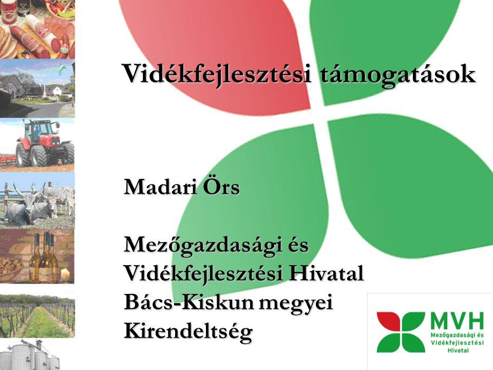 Vidékfejlesztési támogatások Madari Örs Mezőgazdasági és Vidékfejlesztési Hivatal Bács-Kiskun megyei Kirendeltség