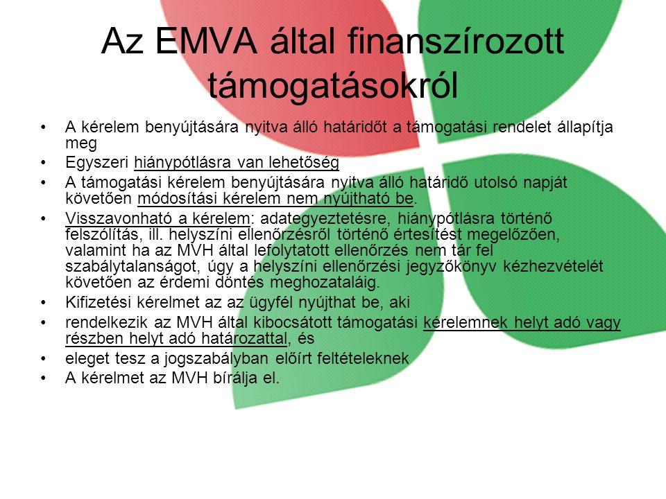 Az EMVA által finanszírozott támogatásokról •A kérelem benyújtására nyitva álló határidőt a támogatási rendelet állapítja meg •Egyszeri hiánypótlásra van lehetőség •A támogatási kérelem benyújtására nyitva álló határidő utolsó napját követően módosítási kérelem nem nyújtható be.