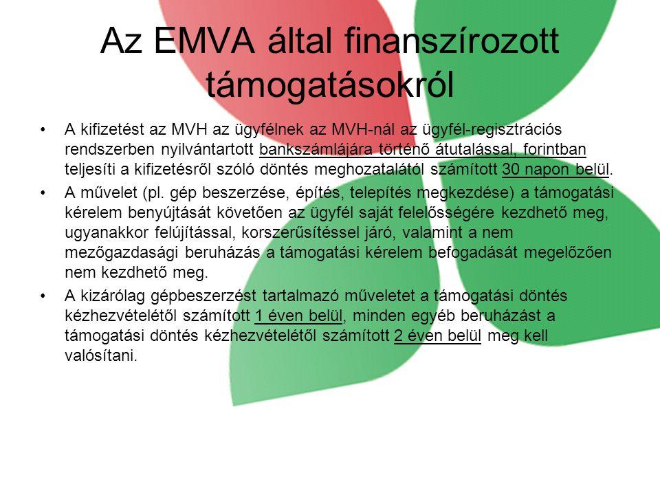 Az EMVA által finanszírozott támogatásokról •A kifizetést az MVH az ügyfélnek az MVH-nál az ügyfél-regisztrációs rendszerben nyilvántartott bankszámlájára történő átutalással, forintban teljesíti a kifizetésről szóló döntés meghozatalától számított 30 napon belül.