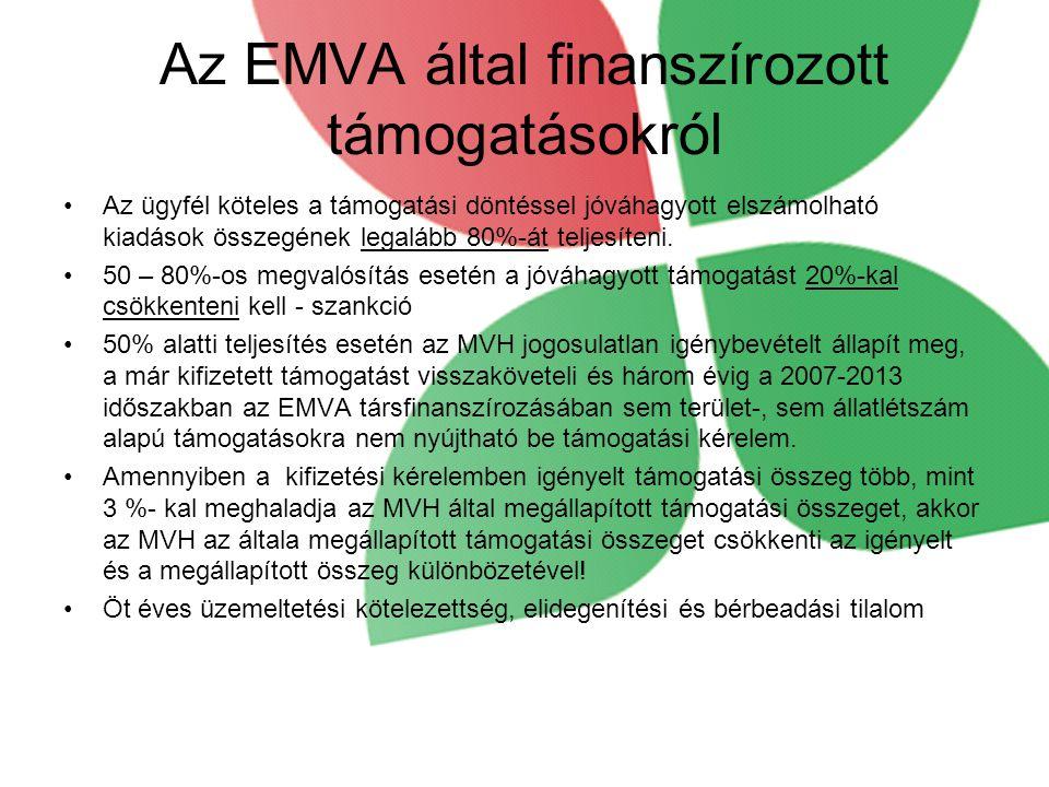 Az EMVA által finanszírozott támogatásokról •Az ügyfél köteles a támogatási döntéssel jóváhagyott elszámolható kiadások összegének legalább 80%-át teljesíteni.