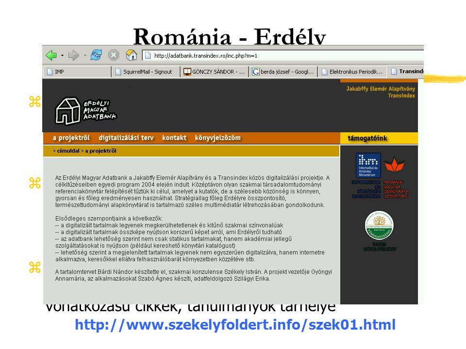 Románia - Erdély zJakabffy Elemér Alapítvány és a Transindex közös digitalizálási projektje, tervei; bibliográfiák, könyvek, térképtárak, helységnévtárak http://adatbank.transindex.ro/ zBatthyaneum digitalizált kódexei 194 digitalizált kézirat és régi könyv egy Cultural Heritage project keretében http://www.apograf.cimec.ro/CIMEC/ zSzékely Elektronikus Könyvtár (SzEK) Regionális virtuális könyvtári szolgáltatás, székelyföldi vonatkozású cikkek, tanulmányok tárhelye http://www.szekelyfoldert.info/szek01.html