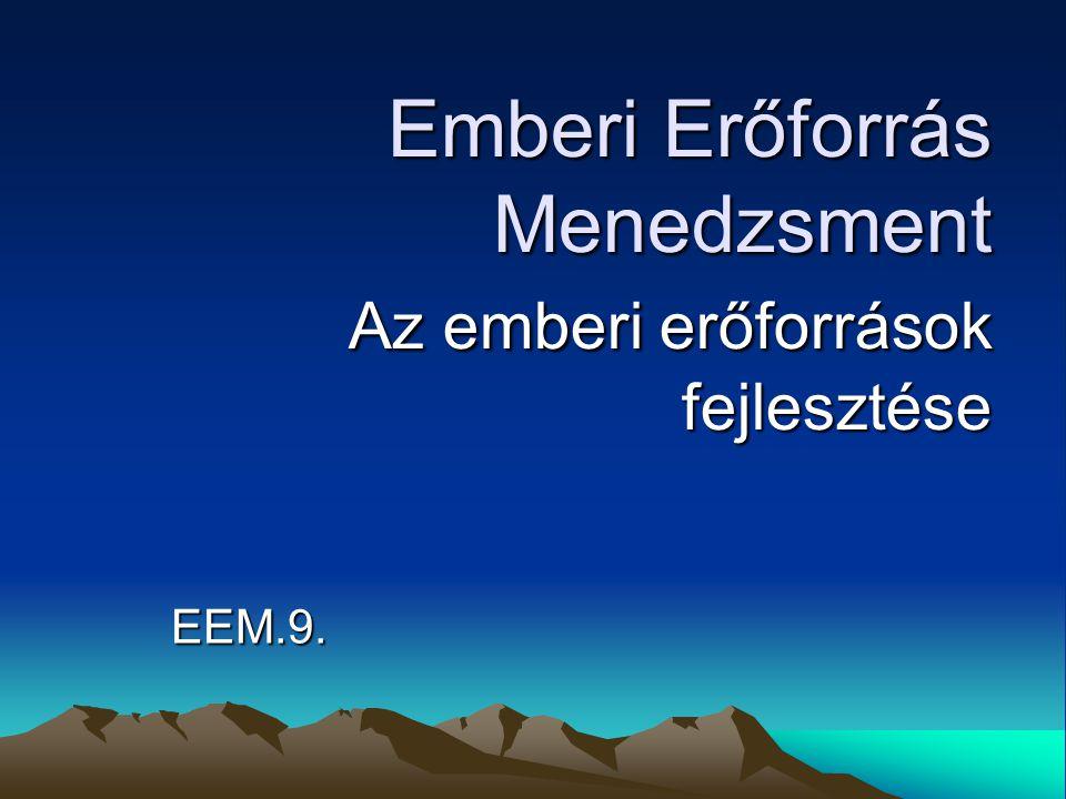 Emberi Erőforrás Menedzsment Az emberi erőforrások fejlesztése EEM.9.