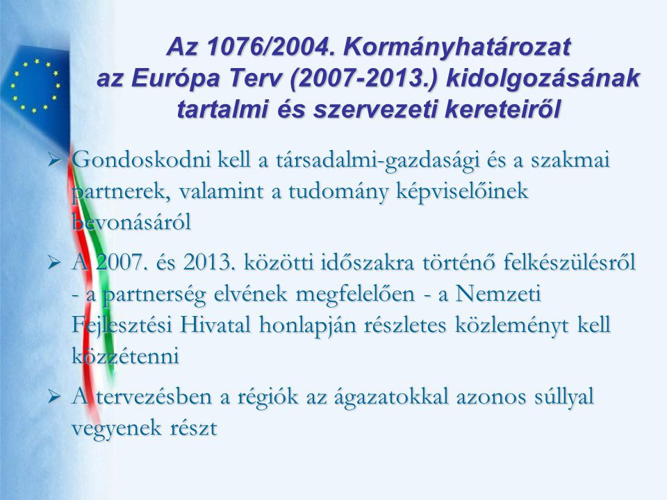 Az 1076/2004. Kormányhatározat az Európa Terv (2007-2013.) kidolgozásának tartalmi és szervezeti kereteiről  Gondoskodni kell a társadalmi-gazdasági