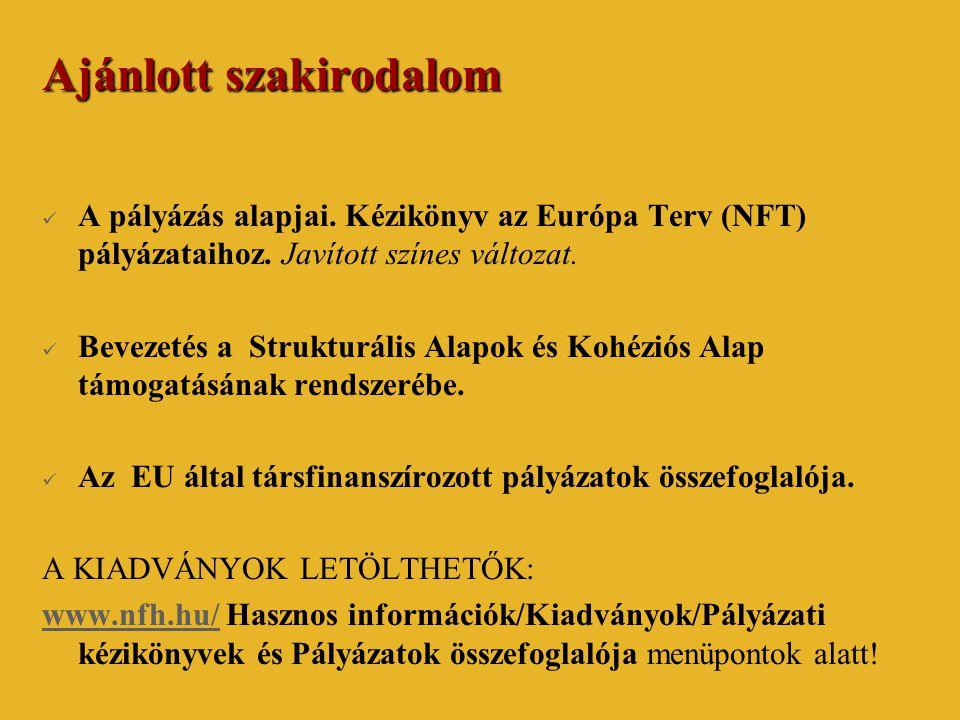 Ajánlott szakirodalom  A pályázás alapjai. Kézikönyv az Európa Terv (NFT) pályázataihoz. Javított színes változat.  Bevezetés a Strukturális Alapok