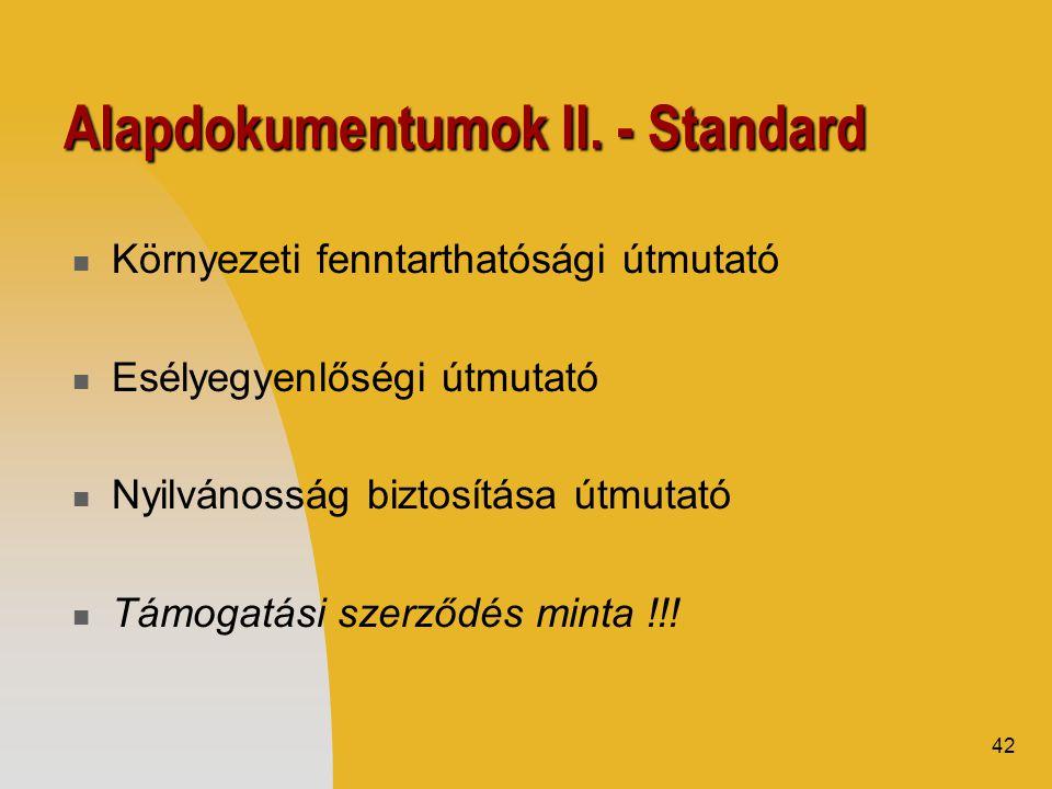 42 Alapdokumentumok II. - Standard  Környezeti fenntarthatósági útmutató  Esélyegyenlőségi útmutató  Nyilvánosság biztosítása útmutató  Támogatási