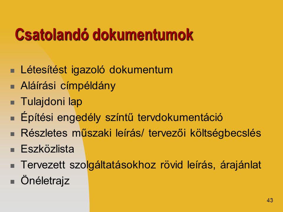 43 Csatolandó dokumentumok  Létesítést igazoló dokumentum  Aláírási címpéldány  Tulajdoni lap  Építési engedély színtű tervdokumentáció  Részlete