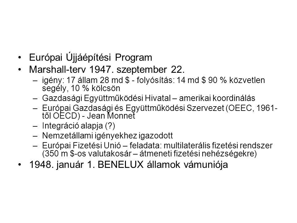 •Európai Újjáépítési Program •Marshall-terv 1947. szeptember 22. –igény: 17 állam 28 md $ - folyósítás: 14 md $ 90 % közvetlen segély, 10 % kölcsön –G
