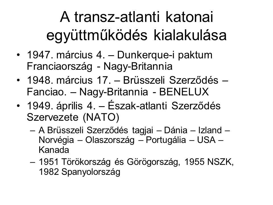 A transz-atlanti katonai együttműködés kialakulása •1947. március 4. – Dunkerque-i paktum Franciaország - Nagy-Britannia •1948. március 17. – Brüsszel