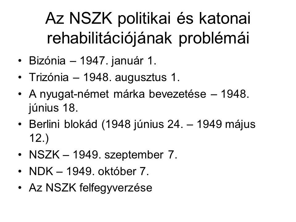 Az NSZK politikai és katonai rehabilitációjának problémái •Bizónia – 1947. január 1. •Trizónia – 1948. augusztus 1. •A nyugat-német márka bevezetése –